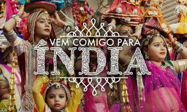 Vem comigo para Índia: conheça a verdadeira essência do país